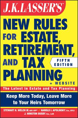 Jk Lasser's New Rules for Estate, Retirement, and Tax Planning + Website By Welch, Stewart H./ Apolinsky, Harold I./ Busby, J. Winston